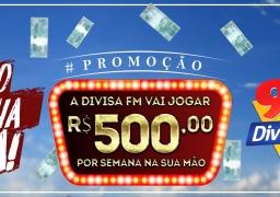 """DIVISA FM ENTREGARÁ R$500,00 EM DINHEIRO A PROMOÇÃO """"EU QUERO MINHA GRANA""""!"""